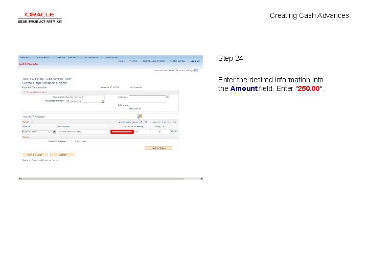 Creating Cash Advances Step 24 Enter the desired information into the Amount field. Enter