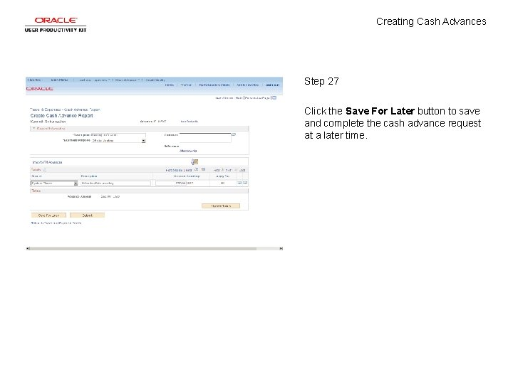 Creating Cash Advances Step 27 Click the Save For Later button to save and