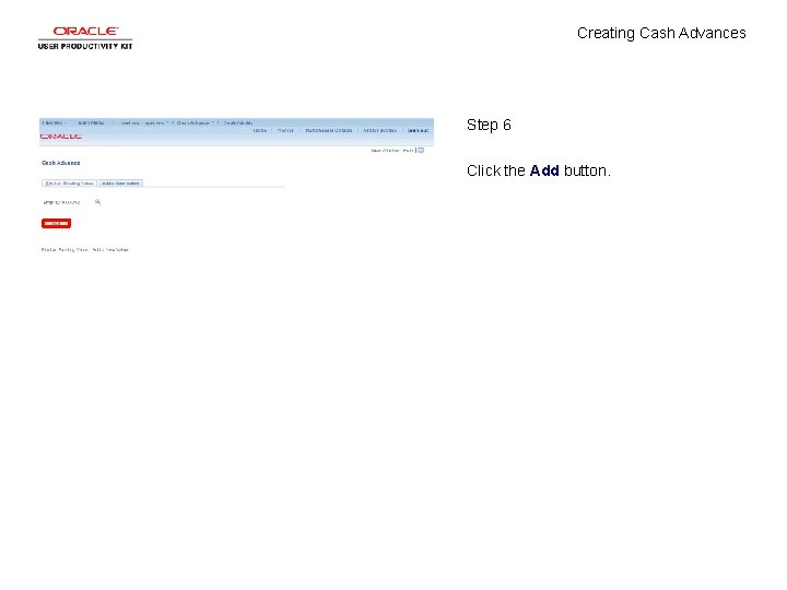 Creating Cash Advances Step 6 Click the Add button.