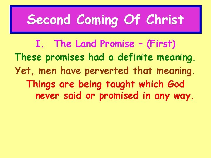 Second Coming Of Christ I. The Land Promise – (First) These promises had a