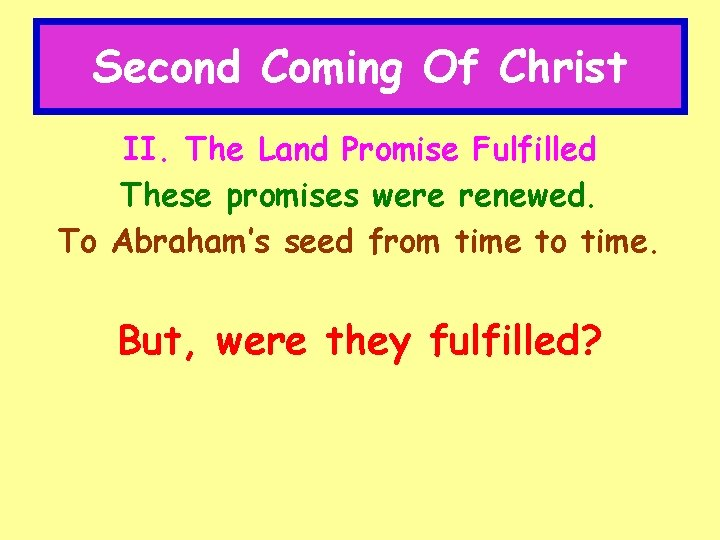 Second Coming Of Christ II. The Land Promise Fulfilled These promises were renewed. To