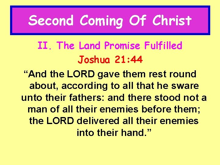"""Second Coming Of Christ II. The Land Promise Fulfilled Joshua 21: 44 """"And the"""