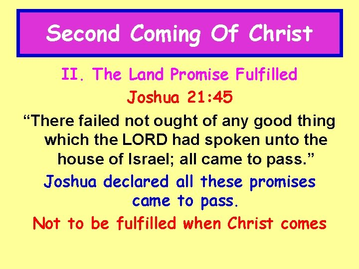 """Second Coming Of Christ II. The Land Promise Fulfilled Joshua 21: 45 """"There failed"""