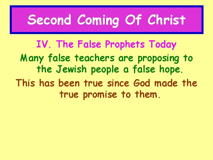 Second Coming Of Christ IV. The False Prophets Today Many false teachers are proposing