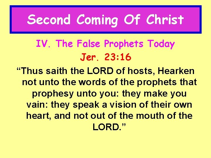 """Second Coming Of Christ IV. The False Prophets Today Jer. 23: 16 """"Thus saith"""