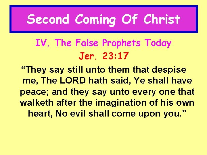 """Second Coming Of Christ IV. The False Prophets Today Jer. 23: 17 """"They say"""