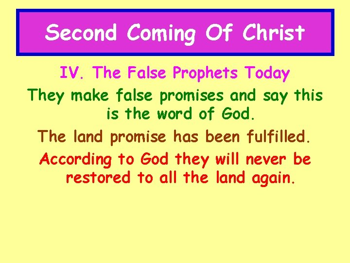 Second Coming Of Christ IV. The False Prophets Today They make false promises and