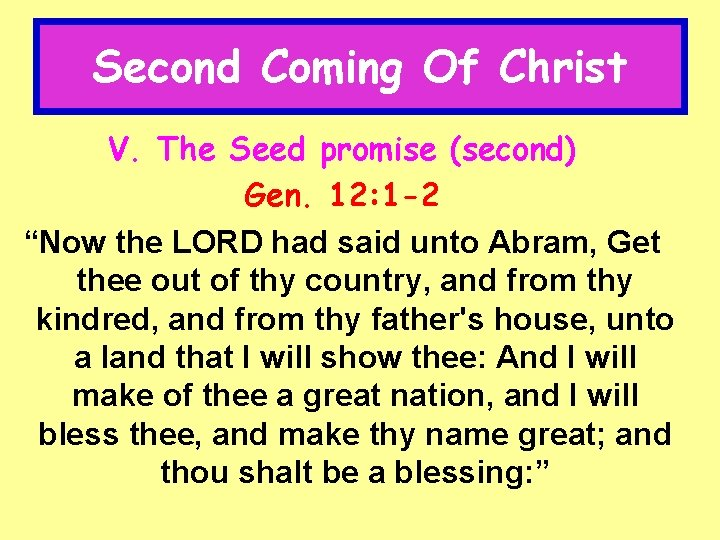 """Second Coming Of Christ V. The Seed promise (second) Gen. 12: 1 -2 """"Now"""