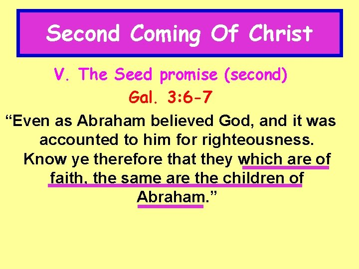 """Second Coming Of Christ V. The Seed promise (second) Gal. 3: 6 -7 """"Even"""