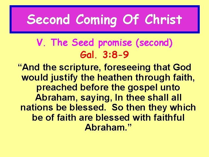 """Second Coming Of Christ V. The Seed promise (second) Gal. 3: 8 -9 """"And"""