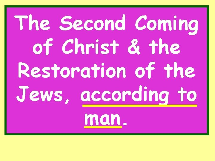 The Second Coming of Christ & the Restoration of the Jews, according to man.
