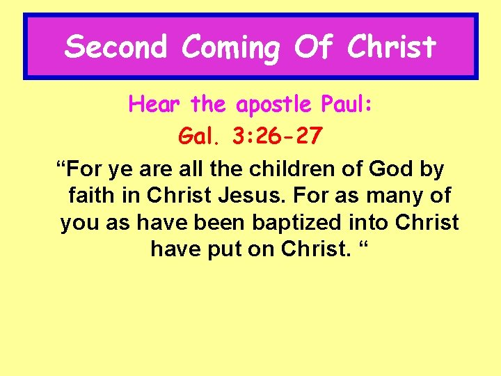 """Second Coming Of Christ Hear the apostle Paul: Gal. 3: 26 -27 """"For ye"""