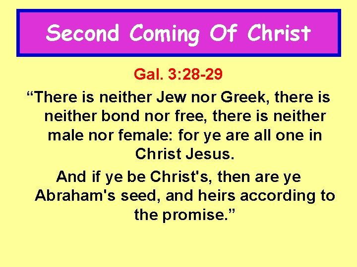 """Second Coming Of Christ Gal. 3: 28 -29 """"There is neither Jew nor Greek,"""