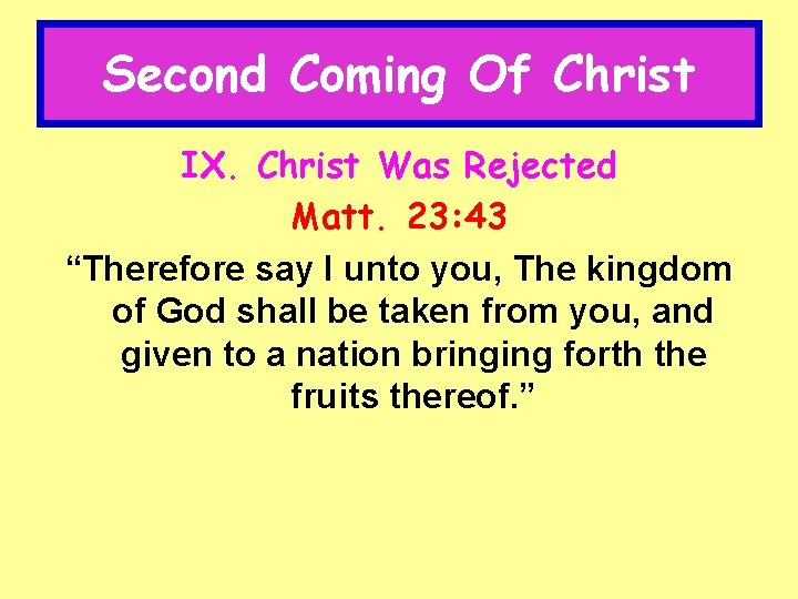 """Second Coming Of Christ IX. Christ Was Rejected Matt. 23: 43 """"Therefore say I"""