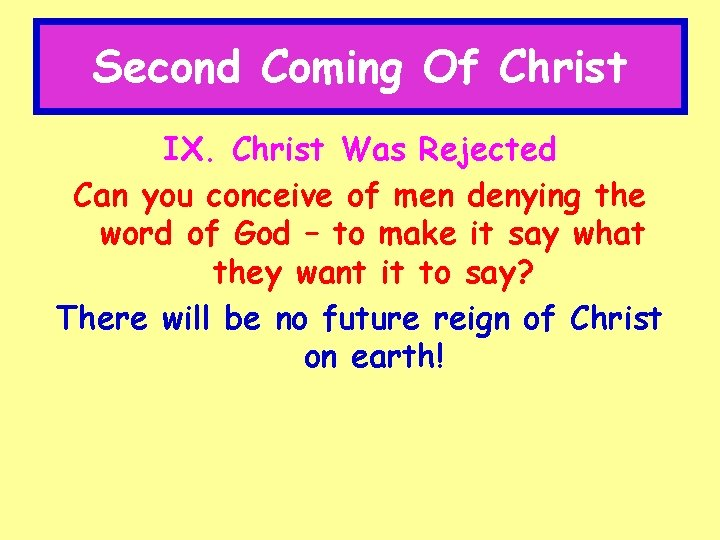 Second Coming Of Christ IX. Christ Was Rejected Can you conceive of men denying