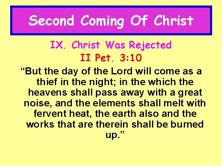 """Second Coming Of Christ IX. Christ Was Rejected II Pet. 3: 10 """"But the"""