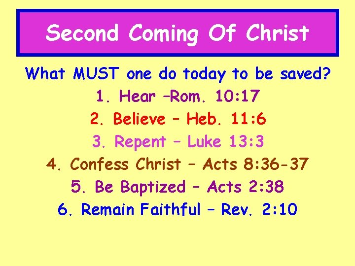 Second Coming Of Christ What MUST one do today to be saved? 1. Hear