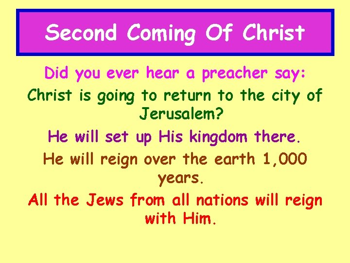 Second Coming Of Christ Did you ever hear a preacher say: Christ is going