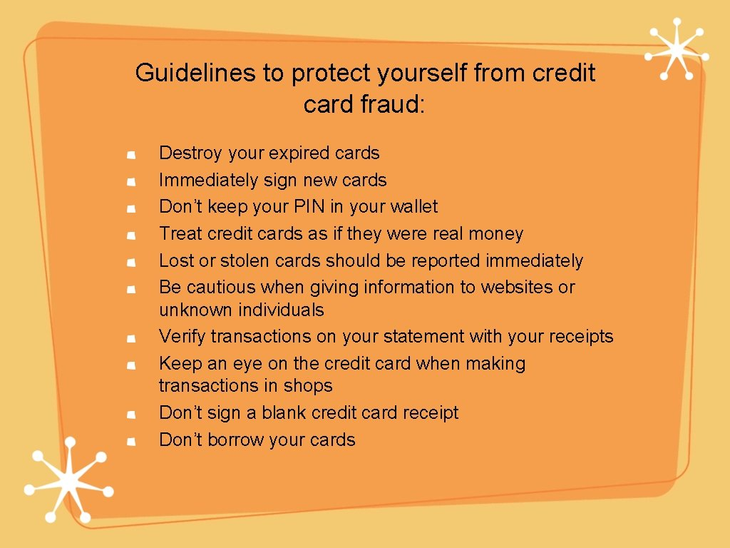 Guidelines to protect yourself from credit card fraud: Destroy your expired cards Immediately sign