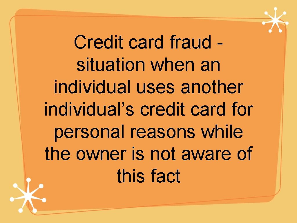 Credit card fraud situation when an individual uses another individual's credit card for personal