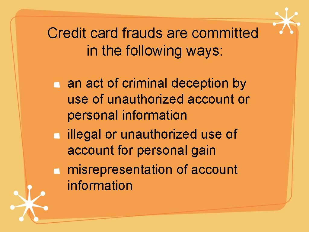 Credit card frauds are committed in the following ways: an act of criminal deception