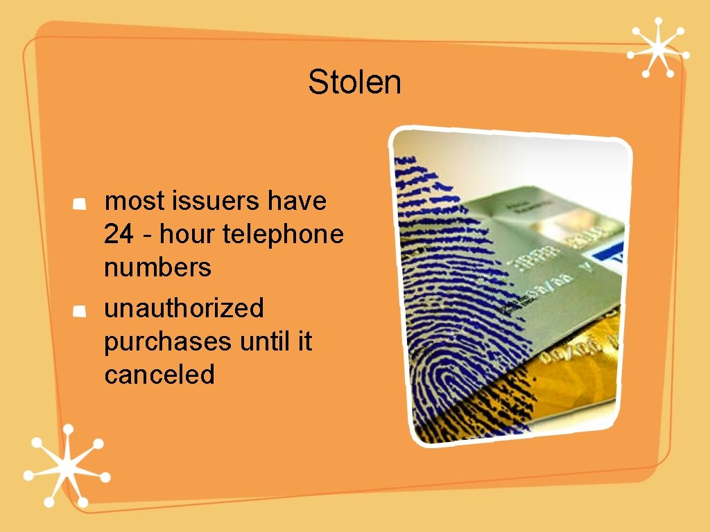 Stolen most issuers have 24 - hour telephone numbers unauthorized purchases until it canceled