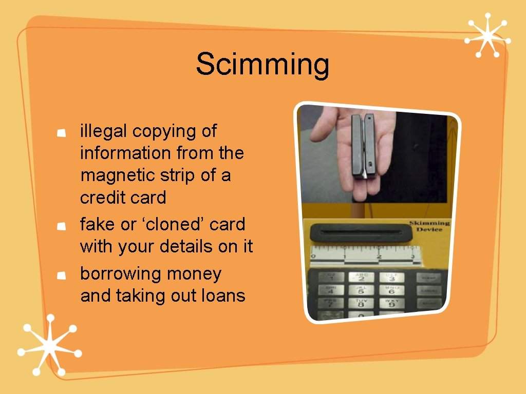 Scimming illegal copying of information from the magnetic strip of a credit card fake