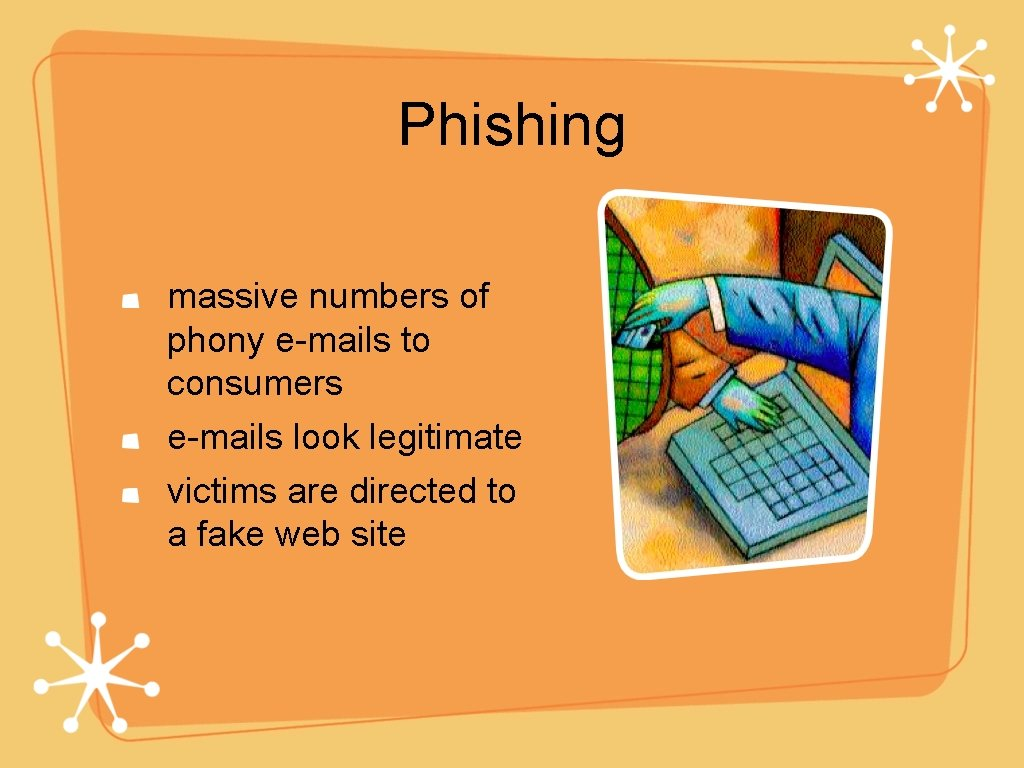 Phishing massive numbers of phony e-mails to consumers e-mails look legitimate victims are directed