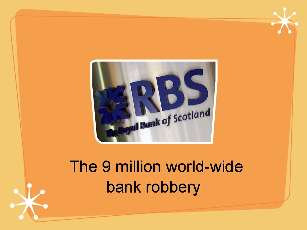 The 9 million world-wide bank robbery