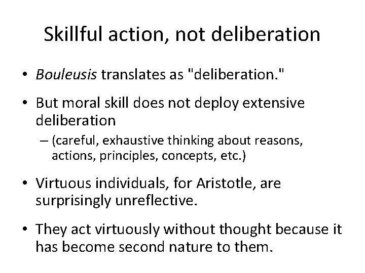 """Skillful action, not deliberation • Bouleusis translates as """"deliberation. """" • But moral skill"""