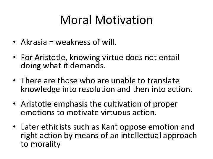 Moral Motivation • Akrasia = weakness of will. • For Aristotle, knowing virtue does