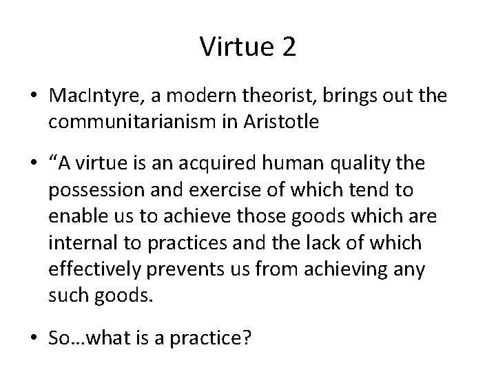 Virtue 2 • Mac. Intyre, a modern theorist, brings out the communitarianism in Aristotle