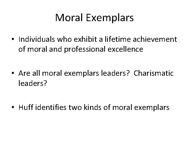 Moral Exemplars • Individuals who exhibit a lifetime achievement of moral and professional excellence