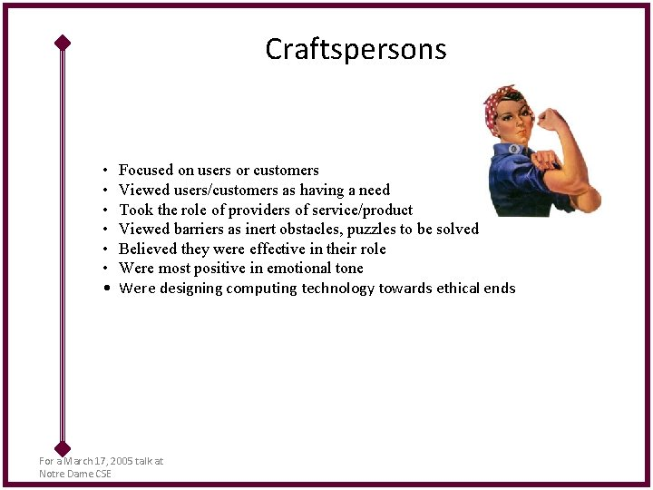 Craftspersons • • Focused on users or customers Viewed users/customers as having a need