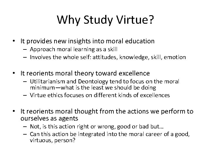 Why Study Virtue? • It provides new insights into moral education – Approach moral
