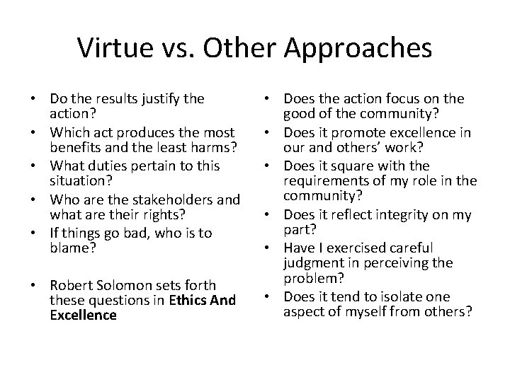 Virtue vs. Other Approaches • Do the results justify the action? • Which act
