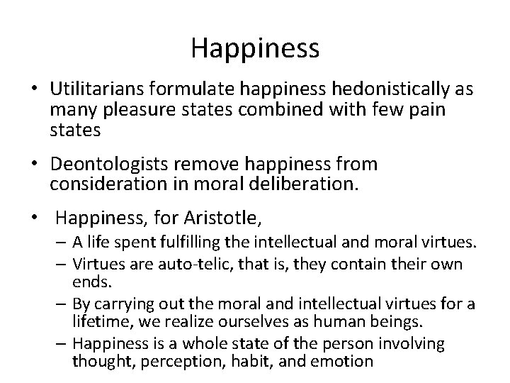 Happiness • Utilitarians formulate happiness hedonistically as many pleasure states combined with few pain