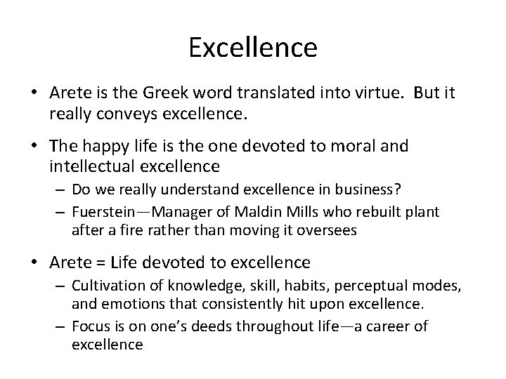 Excellence • Arete is the Greek word translated into virtue. But it really conveys