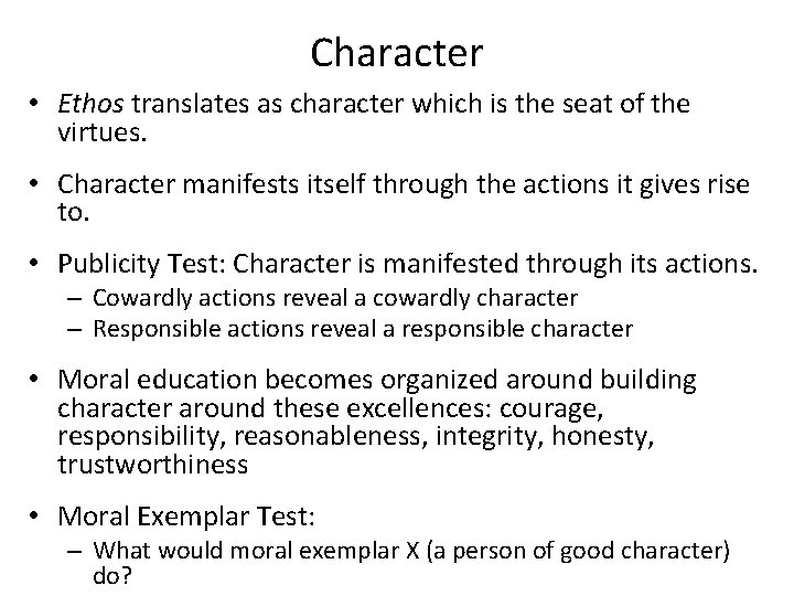 Character • Ethos translates as character which is the seat of the virtues. •