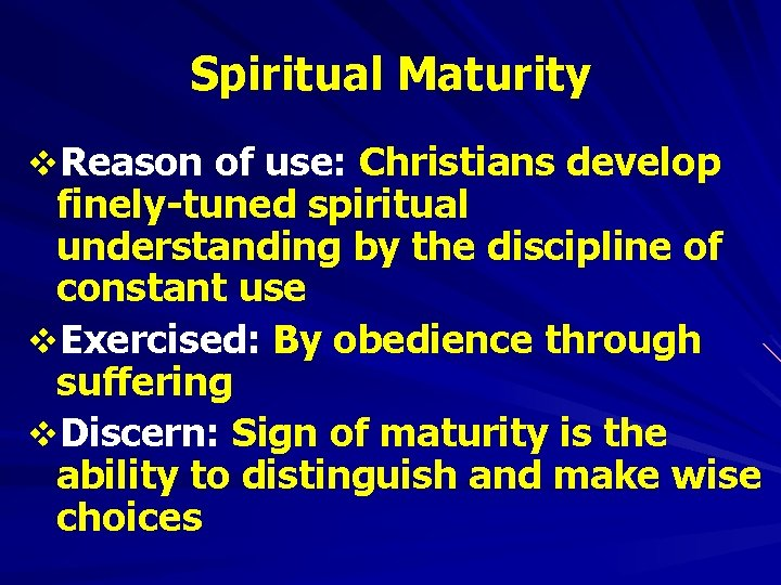 Spiritual Maturity v. Reason of use: Christians develop finely-tuned spiritual understanding by the discipline