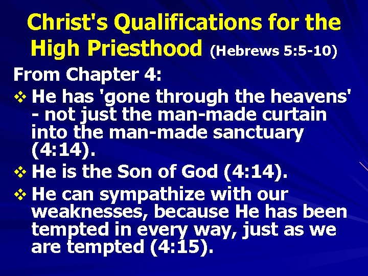 Christ's Qualifications for the High Priesthood (Hebrews 5: 5 -10) From Chapter 4: v