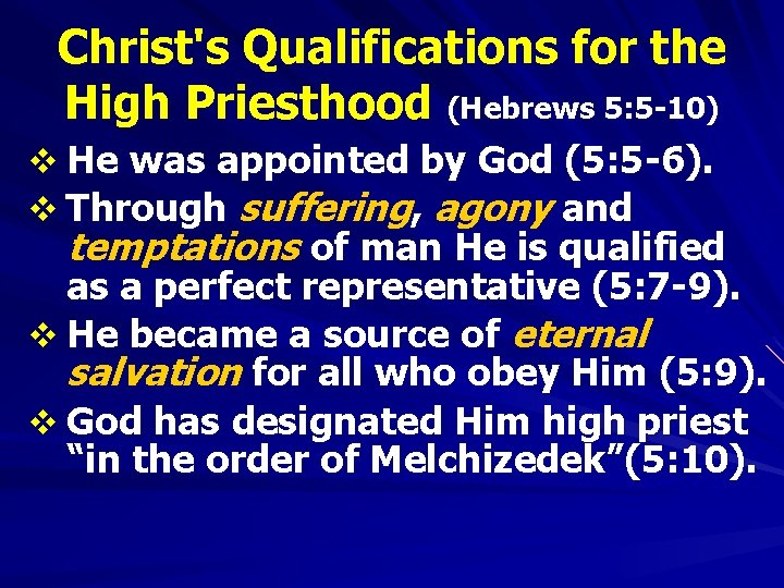 Christ's Qualifications for the High Priesthood (Hebrews 5: 5 -10) v He was appointed