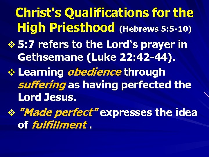 Christ's Qualifications for the High Priesthood (Hebrews 5: 5 -10) v 5: 7 refers