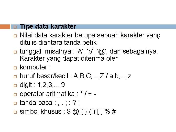 Tipe data karakter Nilai data karakter berupa sebuah karakter yang ditulis diantara tanda