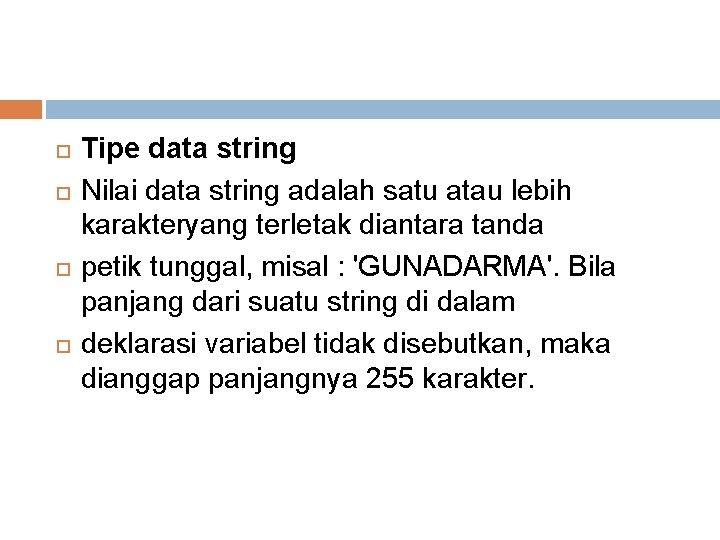 Tipe data string Nilai data string adalah satu atau lebih karakteryang terletak diantara