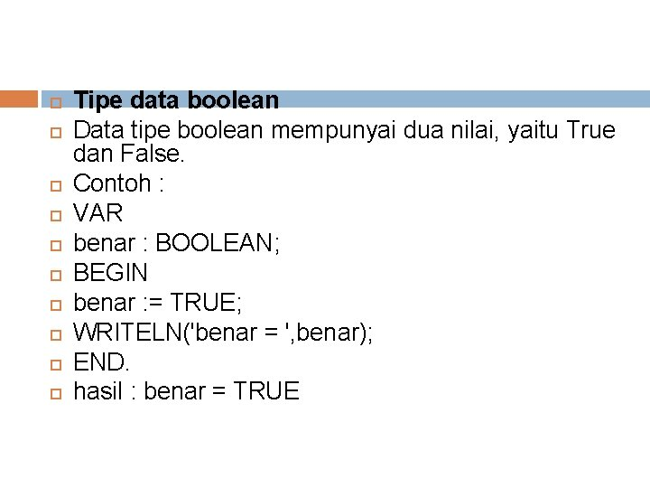 Tipe data boolean Data tipe boolean mempunyai dua nilai, yaitu True dan False.