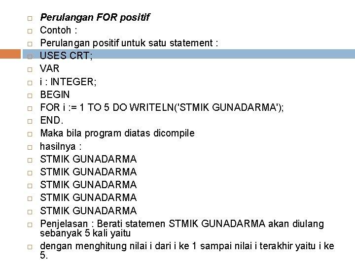 Perulangan FOR positif Contoh : Perulangan positif untuk satu statement : USES CRT;