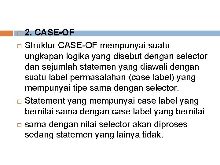 2. CASE-OF Struktur CASE-OF mempunyai suatu ungkapan logika yang disebut dengan selector dan