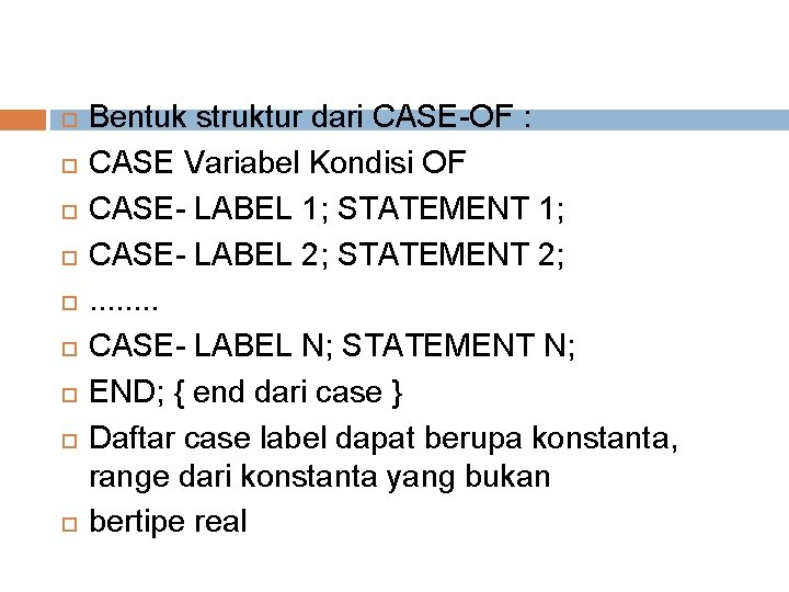Bentuk struktur dari CASE-OF : CASE Variabel Kondisi OF CASE- LABEL 1; STATEMENT