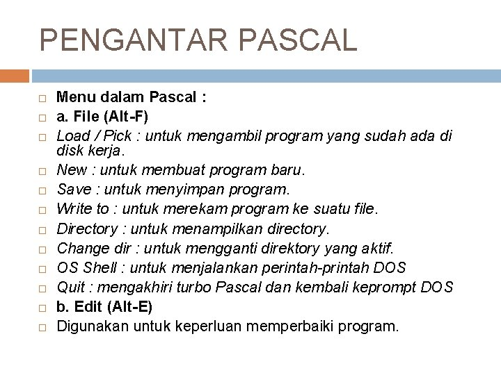 PENGANTAR PASCAL Menu dalam Pascal : a. File (Alt-F) Load / Pick : untuk